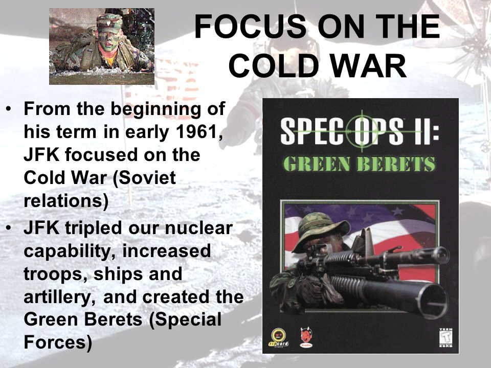 FOCUS ON THE COLD WAR From the beginning of his term in early 1961, JFK focused on the Cold War (Soviet relations)