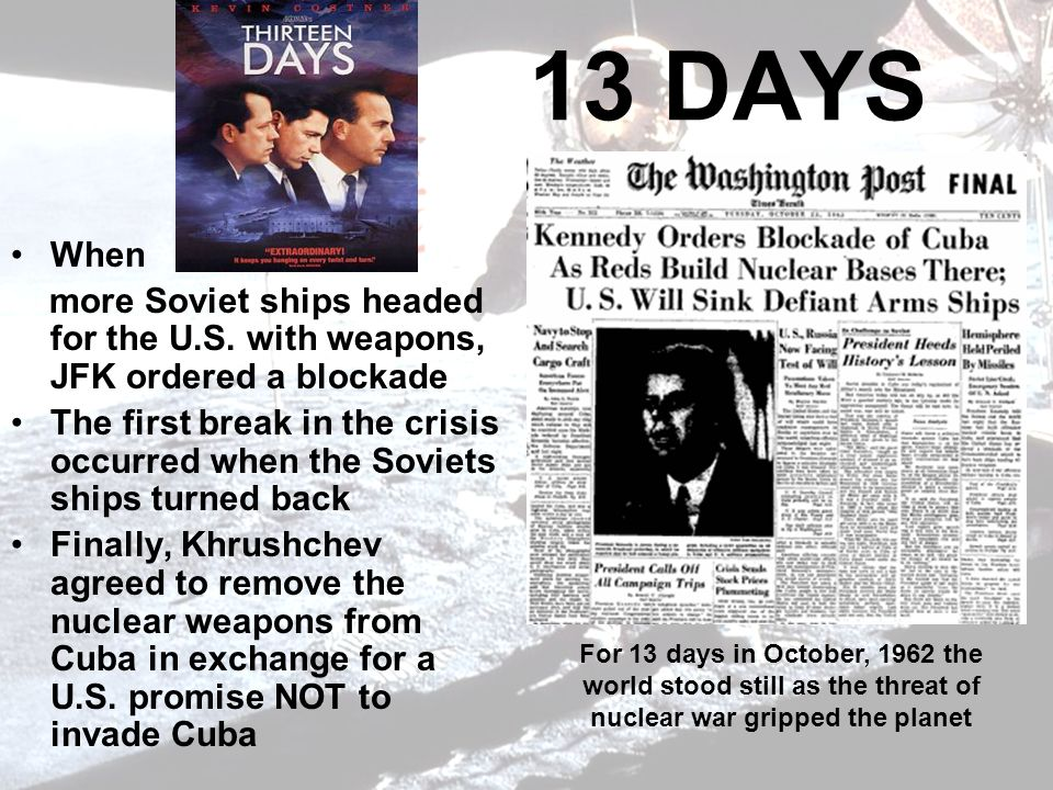 13 DAYS When. more Soviet ships headed for the U.S. with weapons, JFK ordered a blockade.