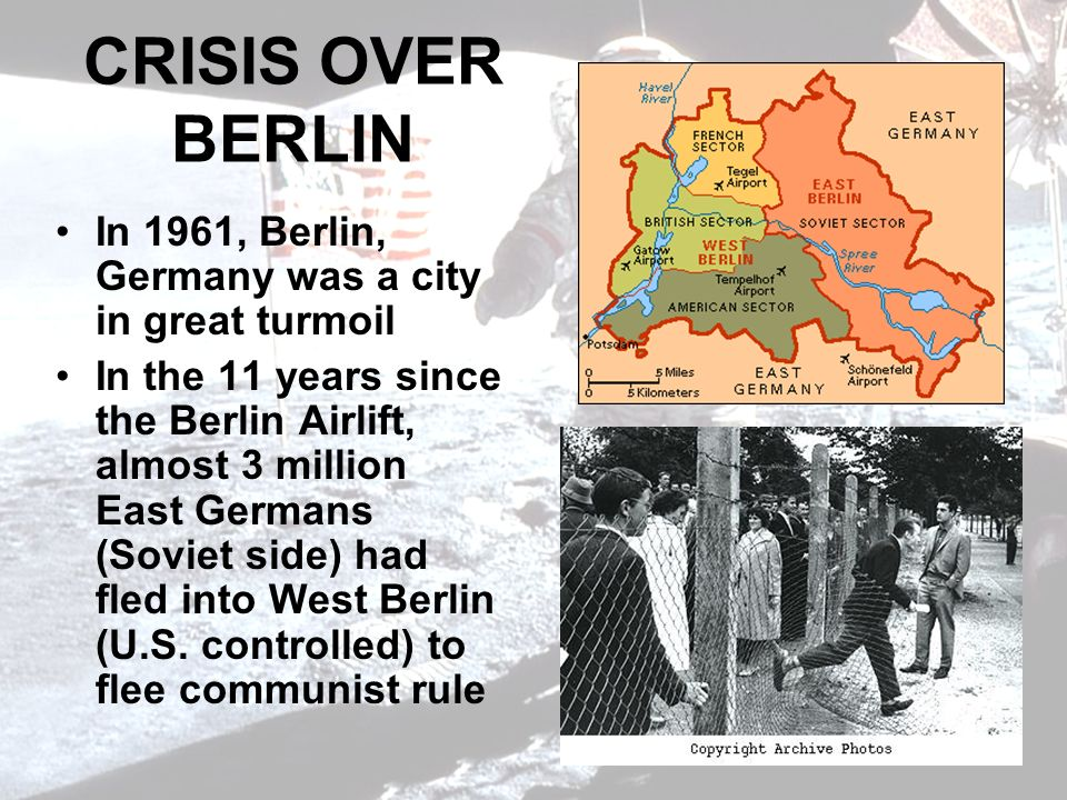 CRISIS OVER BERLIN In 1961, Berlin, Germany was a city in great turmoil.