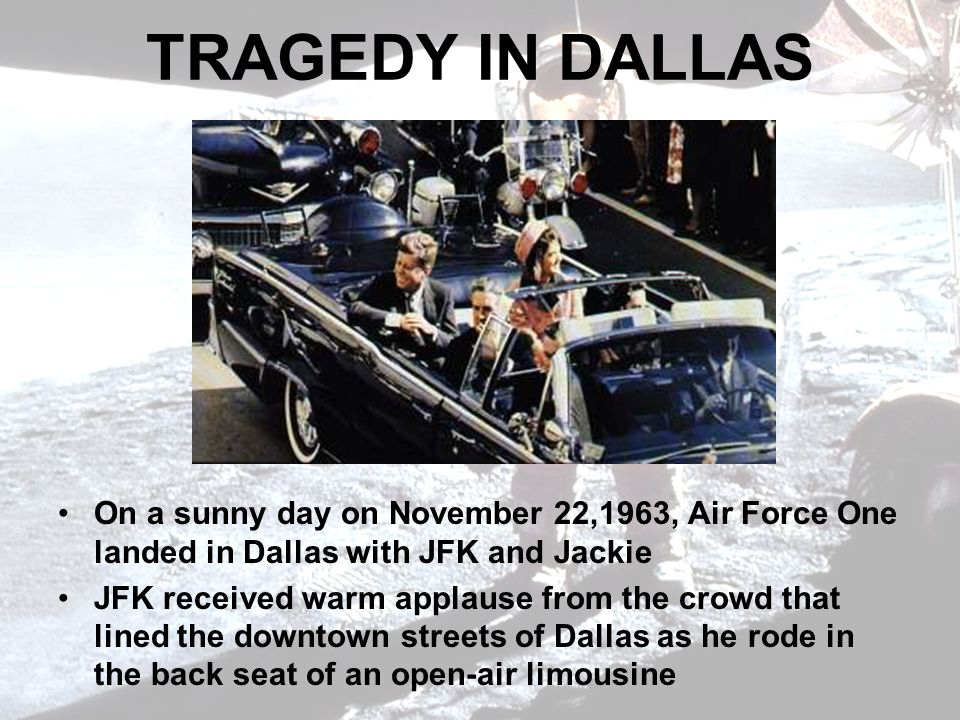 TRAGEDY IN DALLAS On a sunny day on November 22,1963, Air Force One landed in Dallas with JFK and Jackie.