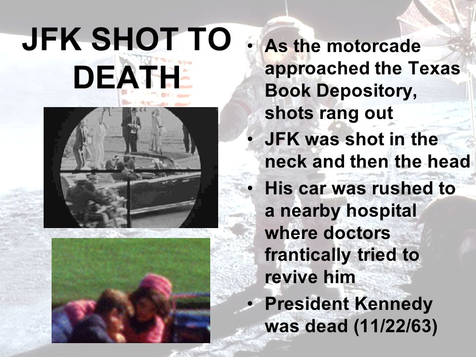 JFK SHOT TO DEATH As the motorcade approached the Texas Book Depository, shots rang out. JFK was shot in the neck and then the head.