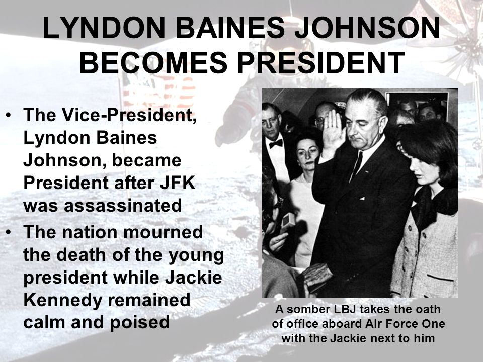 LYNDON BAINES JOHNSON BECOMES PRESIDENT