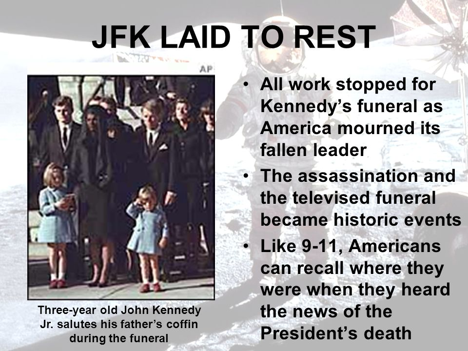 JFK LAID TO REST All work stopped for Kennedy's funeral as America mourned its fallen leader.