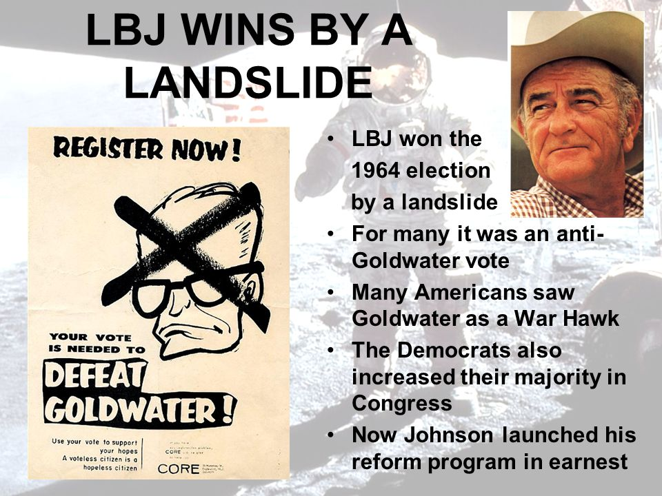LBJ WINS BY A LANDSLIDE LBJ won the 1964 election by a landslide