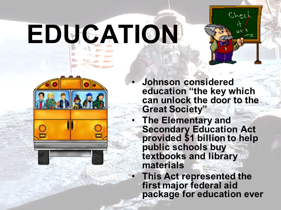 EDUCATION Johnson considered education the key which can unlock the door to the Great Society