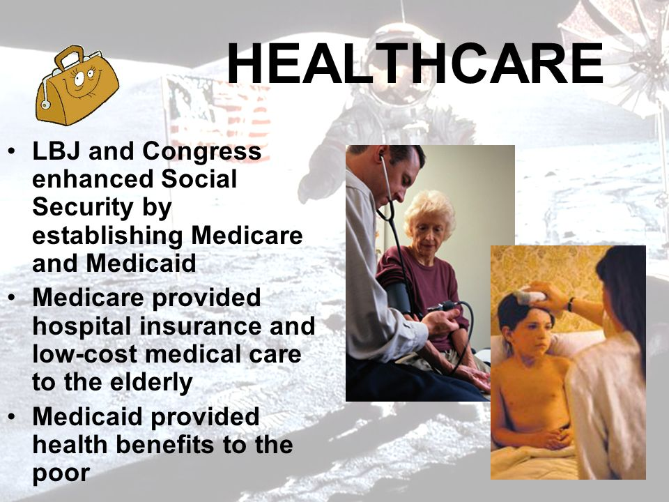 HEALTHCARE LBJ and Congress enhanced Social Security by establishing Medicare and Medicaid.