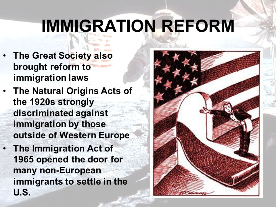 IMMIGRATION REFORM The Great Society also brought reform to immigration laws.