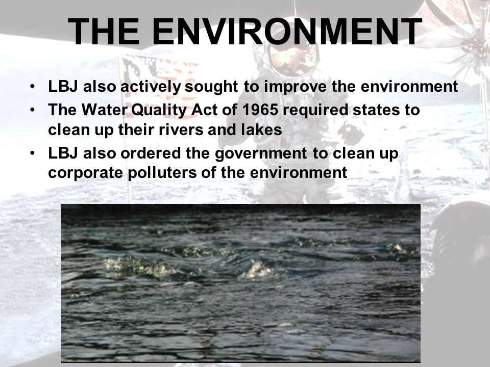 THE ENVIRONMENT LBJ also actively sought to improve the environment