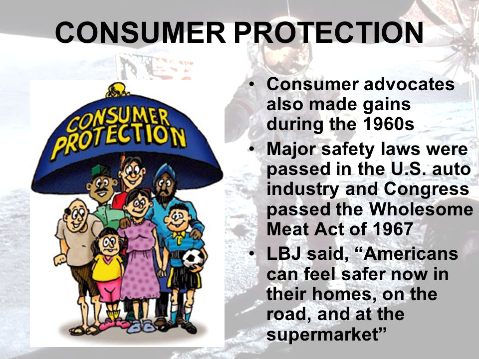 CONSUMER PROTECTION Consumer advocates also made gains during the 1960s.