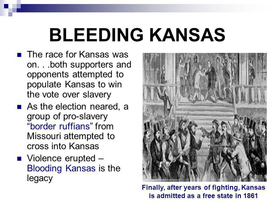 BLEEDING KANSAS The race for Kansas was on. . .both supporters and opponents attempted to populate Kansas to win the vote over slavery.