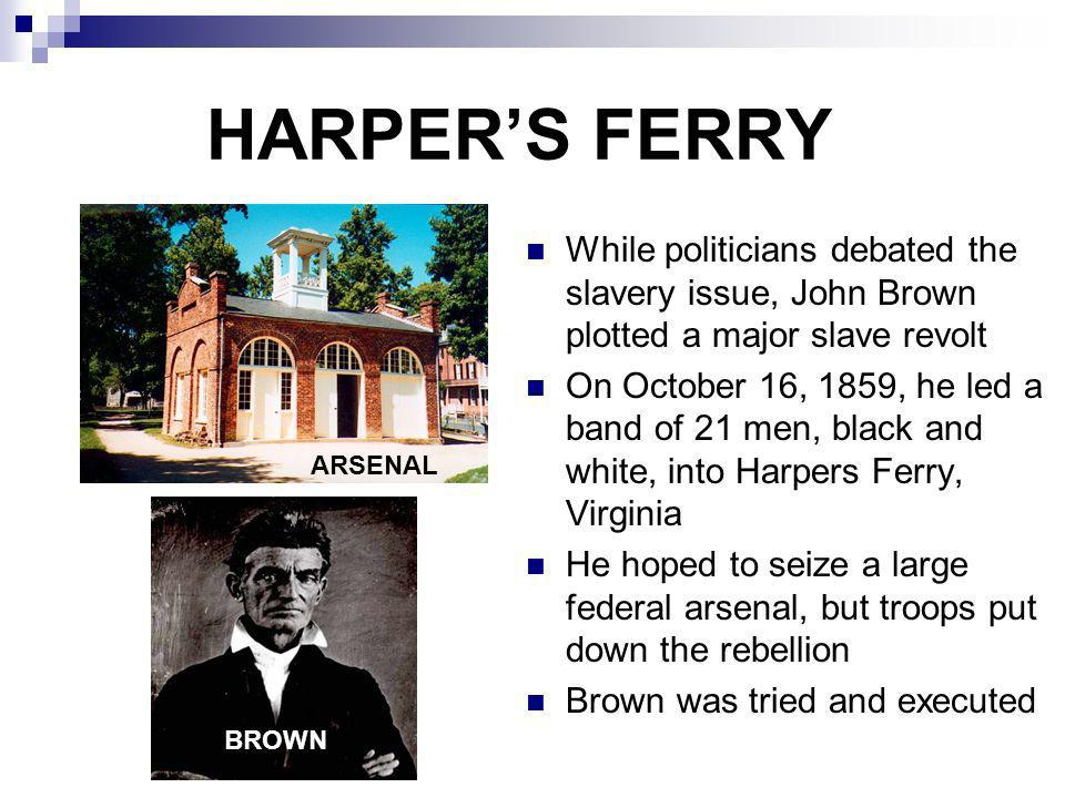 HARPER'S FERRY While politicians debated the slavery issue, John Brown plotted a major slave revolt.