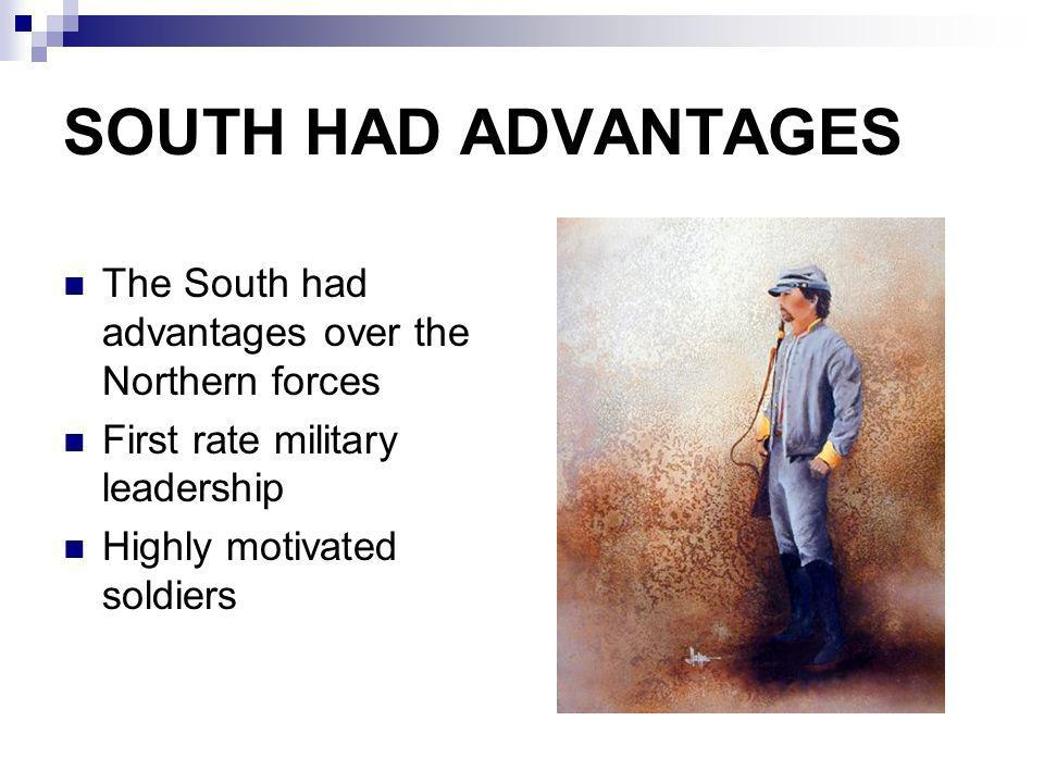 SOUTH HAD ADVANTAGES The South had advantages over the Northern forces