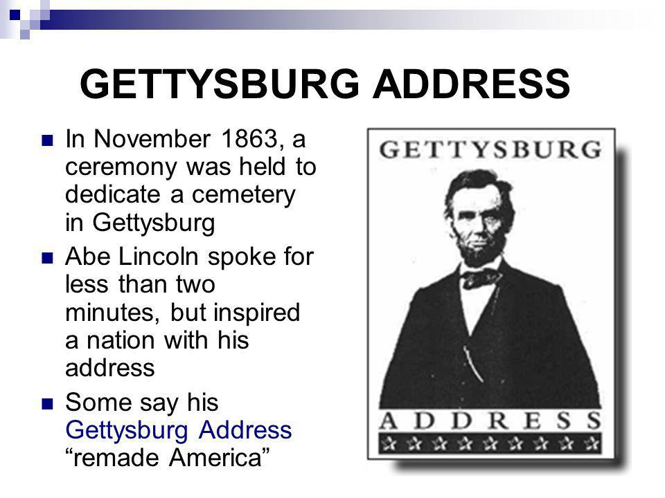 GETTYSBURG ADDRESS In November 1863, a ceremony was held to dedicate a cemetery in Gettysburg.