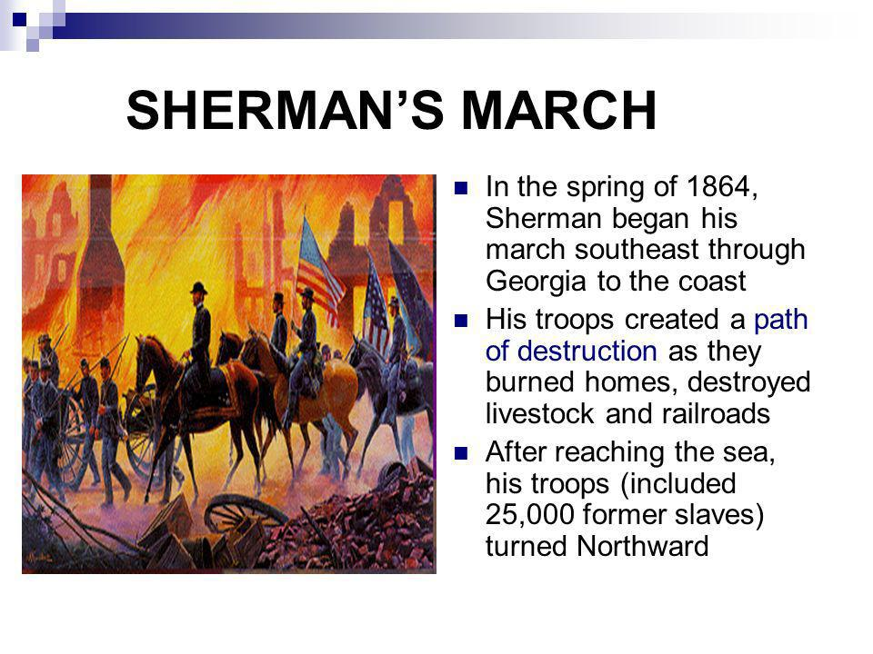 SHERMAN'S MARCH In the spring of 1864, Sherman began his march southeast through Georgia to the coast.