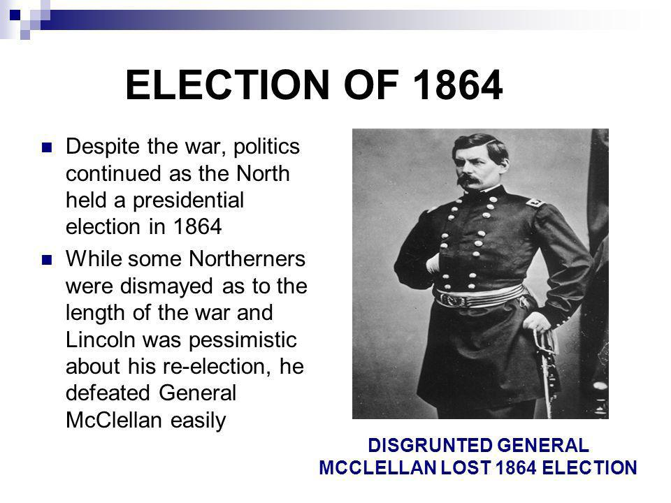 DISGRUNTED GENERAL MCCLELLAN LOST 1864 ELECTION