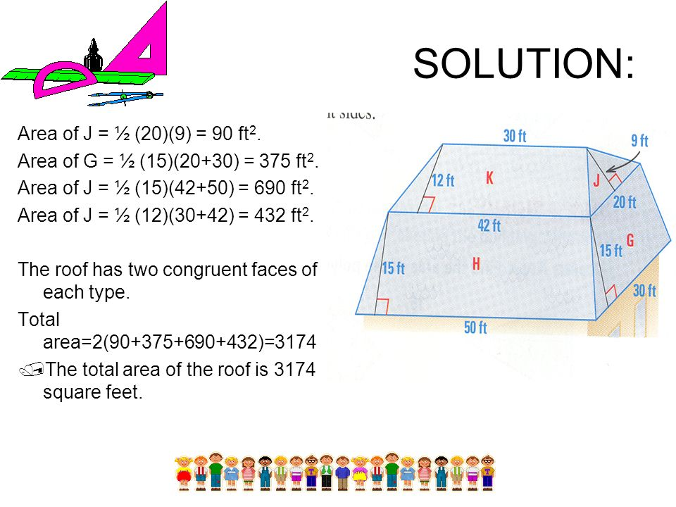 SOLUTION: Area of J = ½ (20)(9) = 90 ft2.