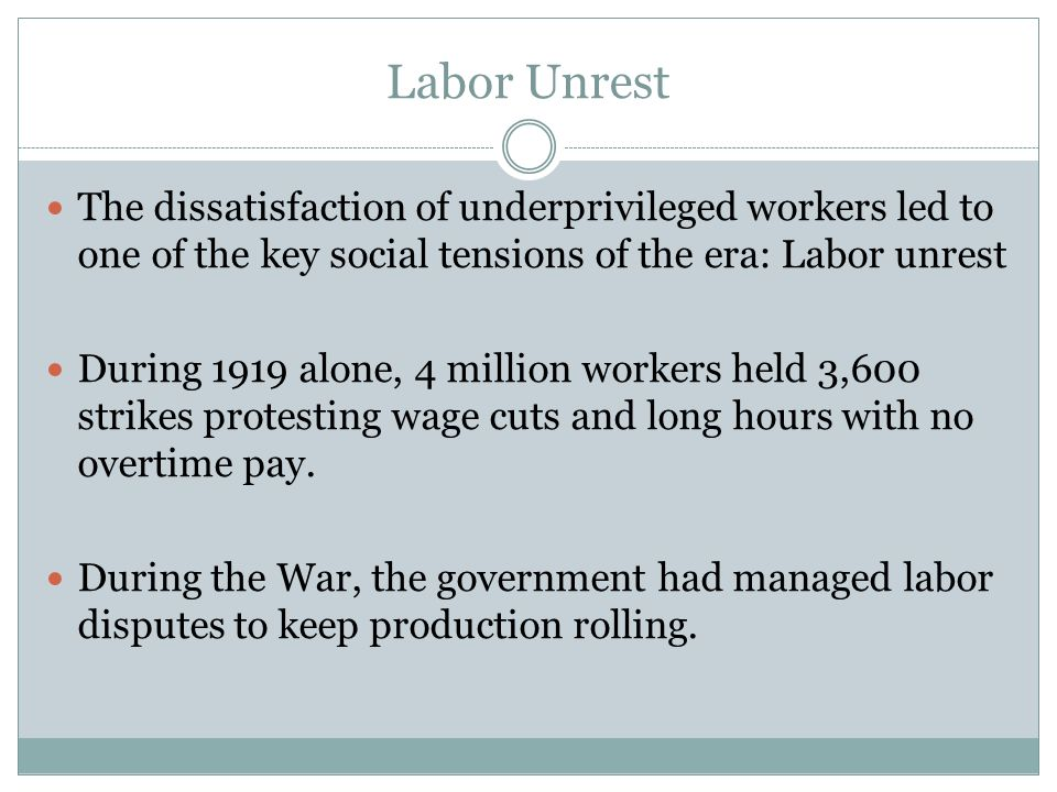 Labor Unrest The dissatisfaction of underprivileged workers led to one of the key social tensions of the era: Labor unrest.