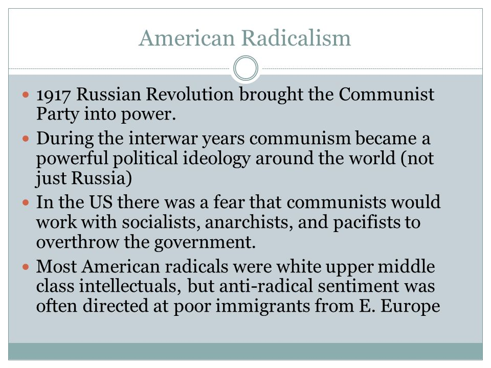 American Radicalism 1917 Russian Revolution brought the Communist Party into power.
