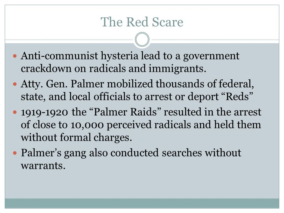 The Red Scare Anti-communist hysteria lead to a government crackdown on radicals and immigrants.