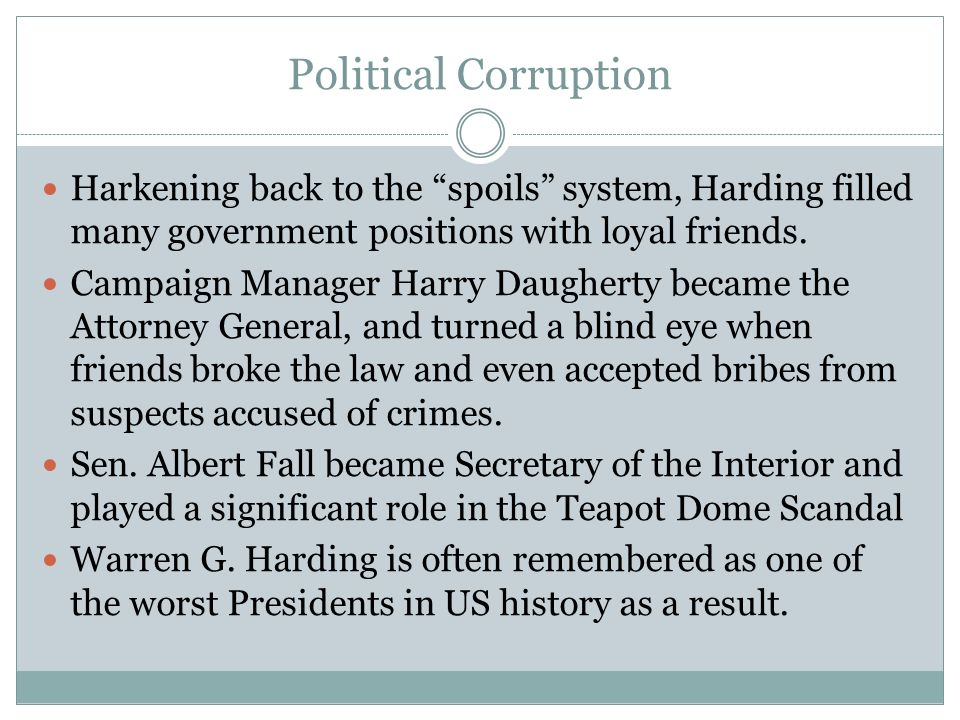 Political Corruption Harkening back to the spoils system, Harding filled many government positions with loyal friends.