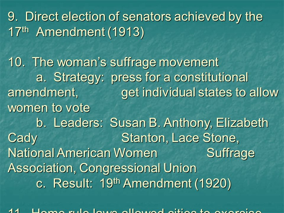 9. Direct election of senators achieved by the 17th Amendment (1913)