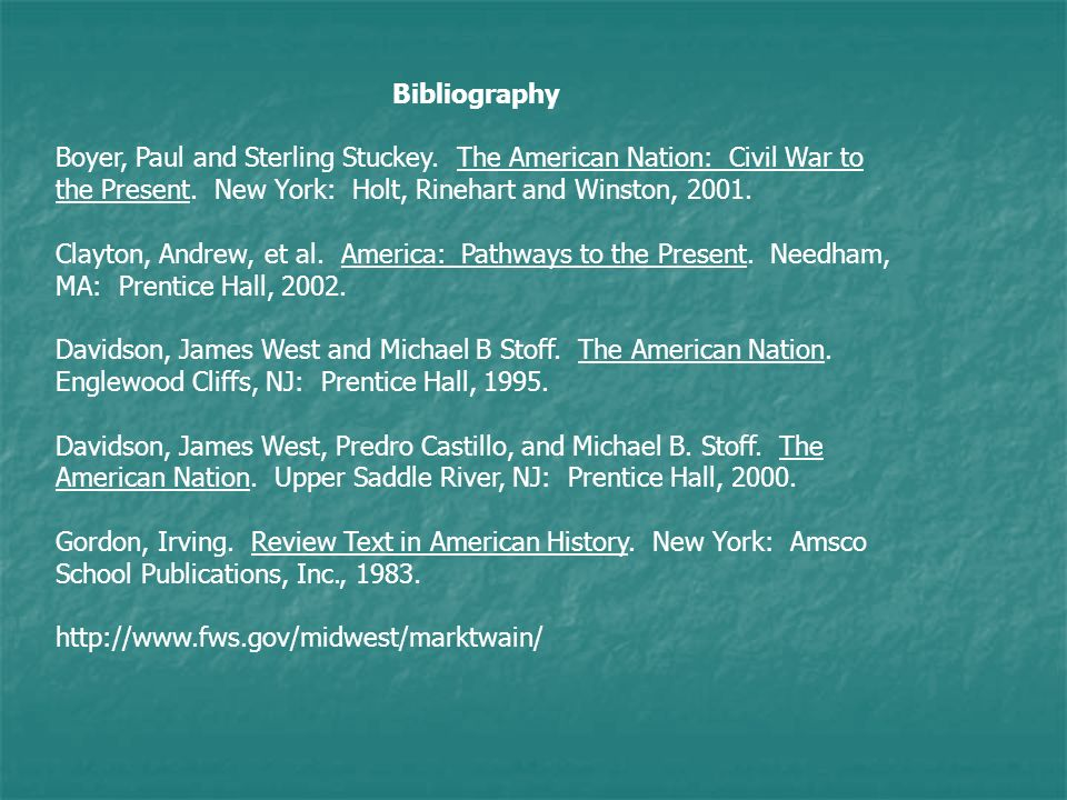 Bibliography Boyer, Paul and Sterling Stuckey. The American Nation: Civil War to the Present. New York: Holt, Rinehart and Winston, 2001.