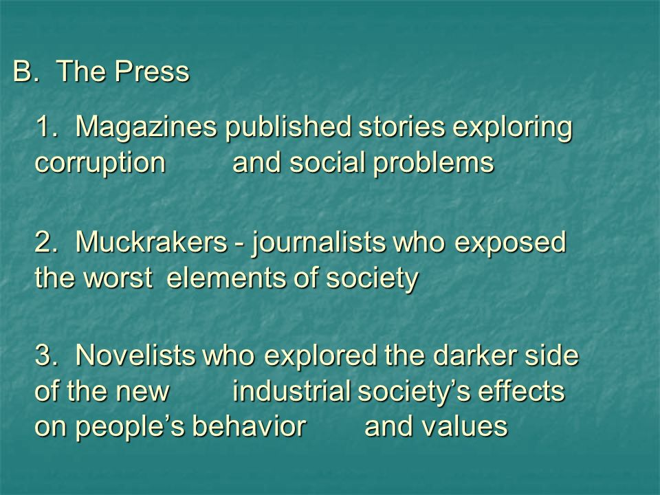 B. The Press 1. Magazines published stories exploring corruption and social problems.