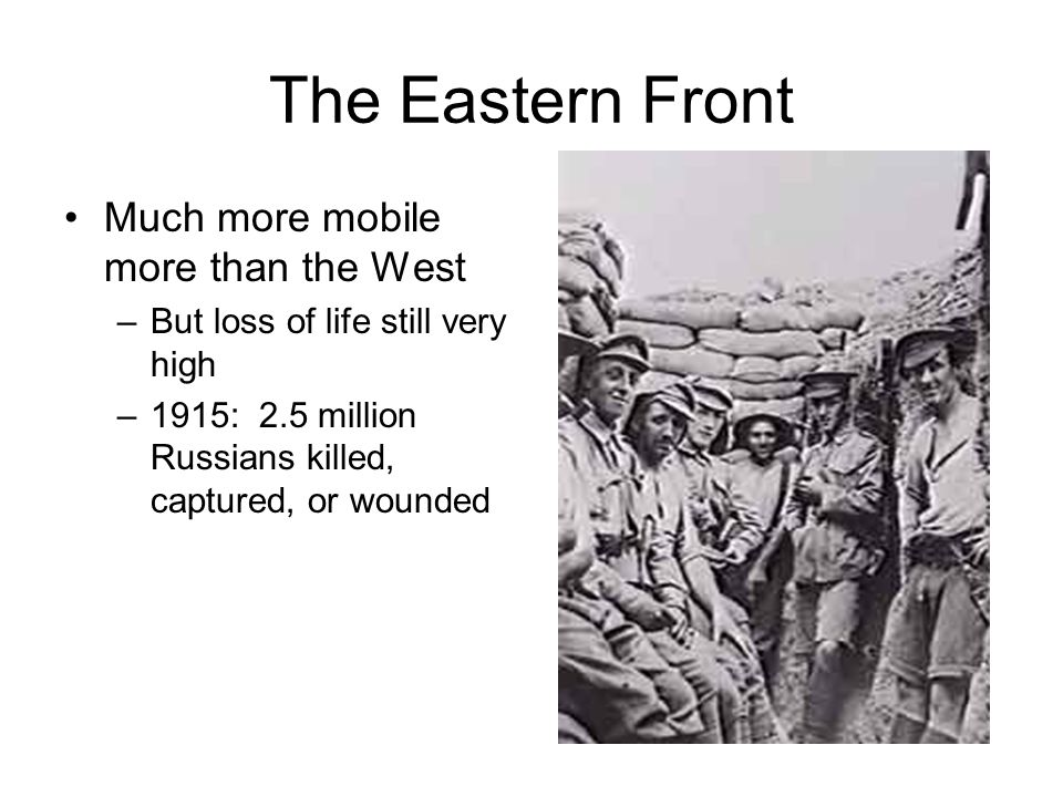 The Eastern Front Much more mobile more than the West