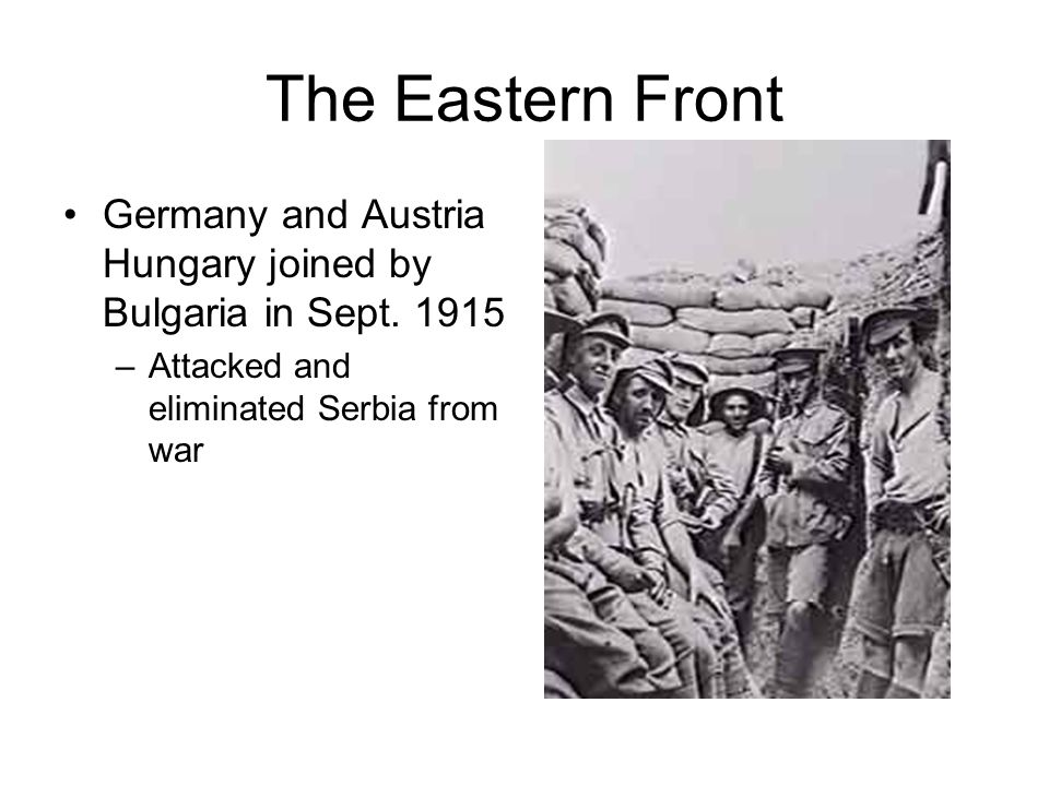 The Eastern Front Germany and Austria Hungary joined by Bulgaria in Sept.