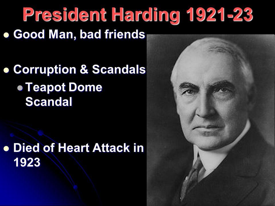 President Harding 1921-23 Good Man, bad friends Corruption & Scandals