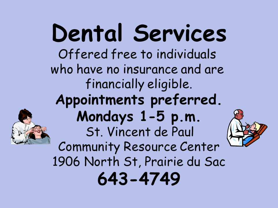 Dental Services Offered free to individuals who have no insurance and are financially eligible.
