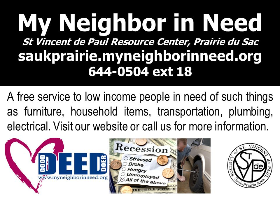 My Neighbor in Need St Vincent de Paul Resource Center, Prairie du Sac saukprairie.myneighborinneed.org 644-0504 ext 18