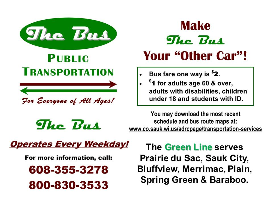 The Green Line serves Prairie du Sac, Sauk City, Bluffview, Merrimac, Plain, Spring Green & Baraboo.