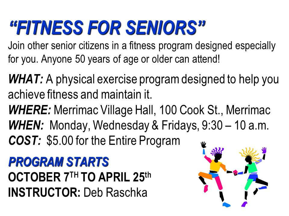 FITNESS FOR SENIORS Join other senior citizens in a fitness program designed especially for you.