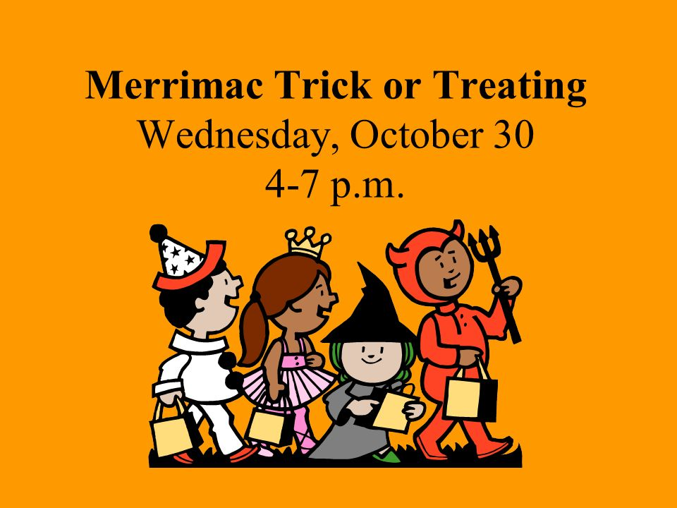 Merrimac Trick or Treating Wednesday, October p.m.