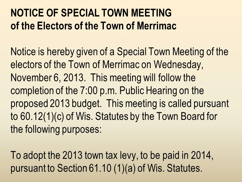 NOTICE OF SPECIAL TOWN MEETING of the Electors of the Town of Merrimac Notice is hereby given of a Special Town Meeting of the electors of the Town of Merrimac on Wednesday, November 6, 2013.