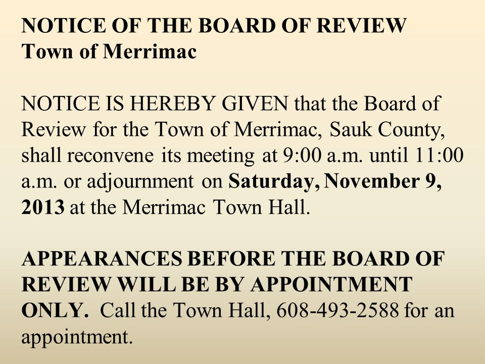 NOTICE OF THE BOARD OF REVIEW Town of Merrimac NOTICE IS HEREBY GIVEN that the Board of Review for the Town of Merrimac, Sauk County, shall reconvene its meeting at 9:00 a.m.