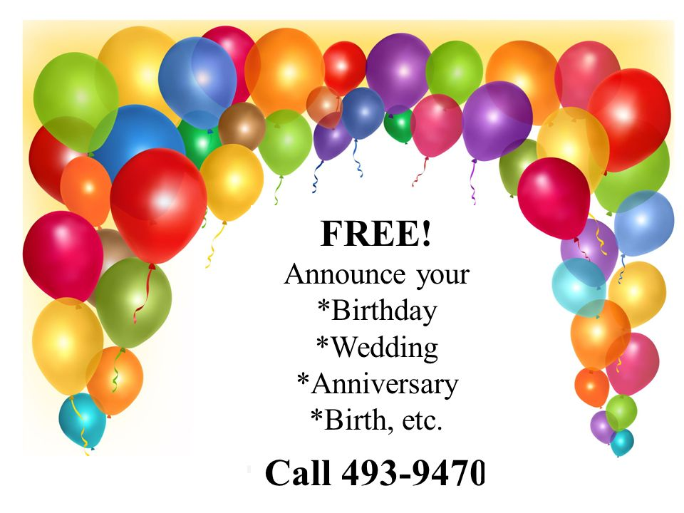 FREE! Call 493-9470 Announce your *Birthday *Wedding *Anniversary