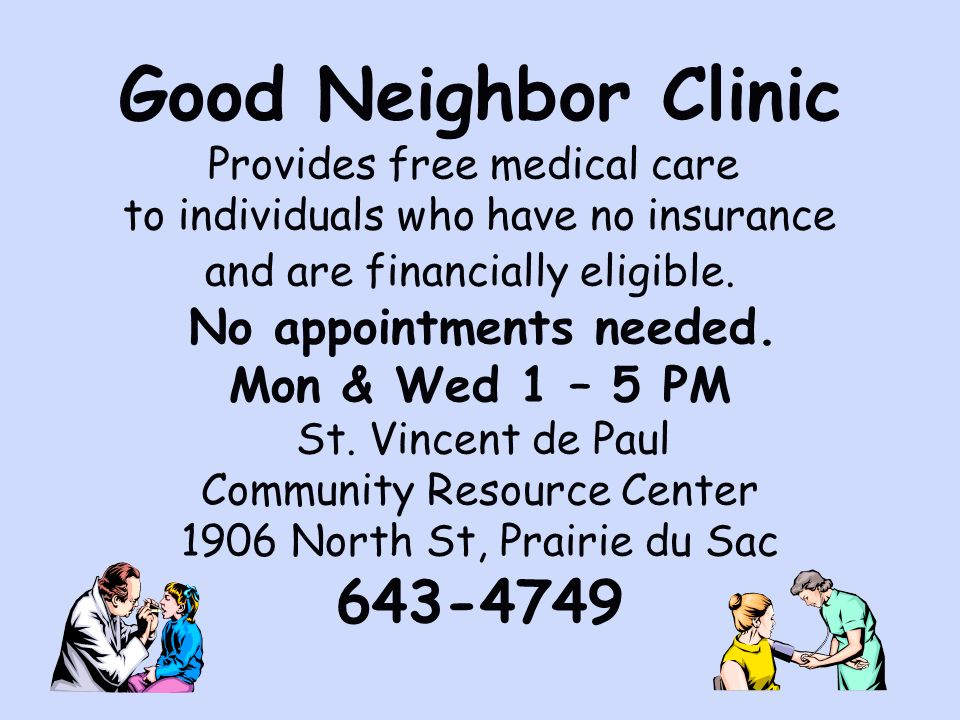 Good Neighbor Clinic Provides free medical care to individuals who have no insurance and are financially eligible. No appointments needed. Mon & Wed 1 – 5 PM
