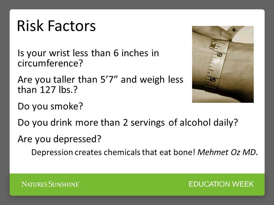 Risk Factors Is your wrist less than 6 inches in circumference
