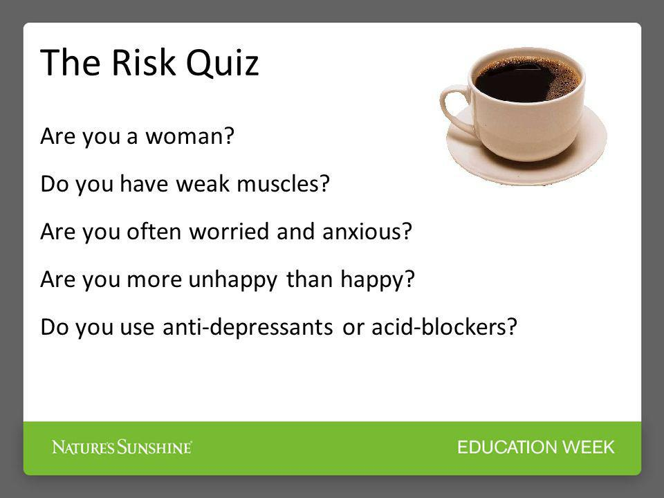 The Risk Quiz Are you a woman Do you have weak muscles