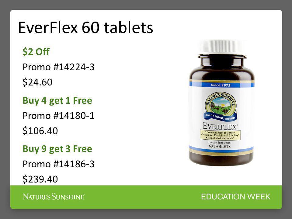 EverFlex 60 tablets $2 Off Promo #14224-3 $24.60 Buy 4 get 1 Free Promo #14180-1 $106.40 Buy 9 get 3 Free Promo #14186-3 $239.40