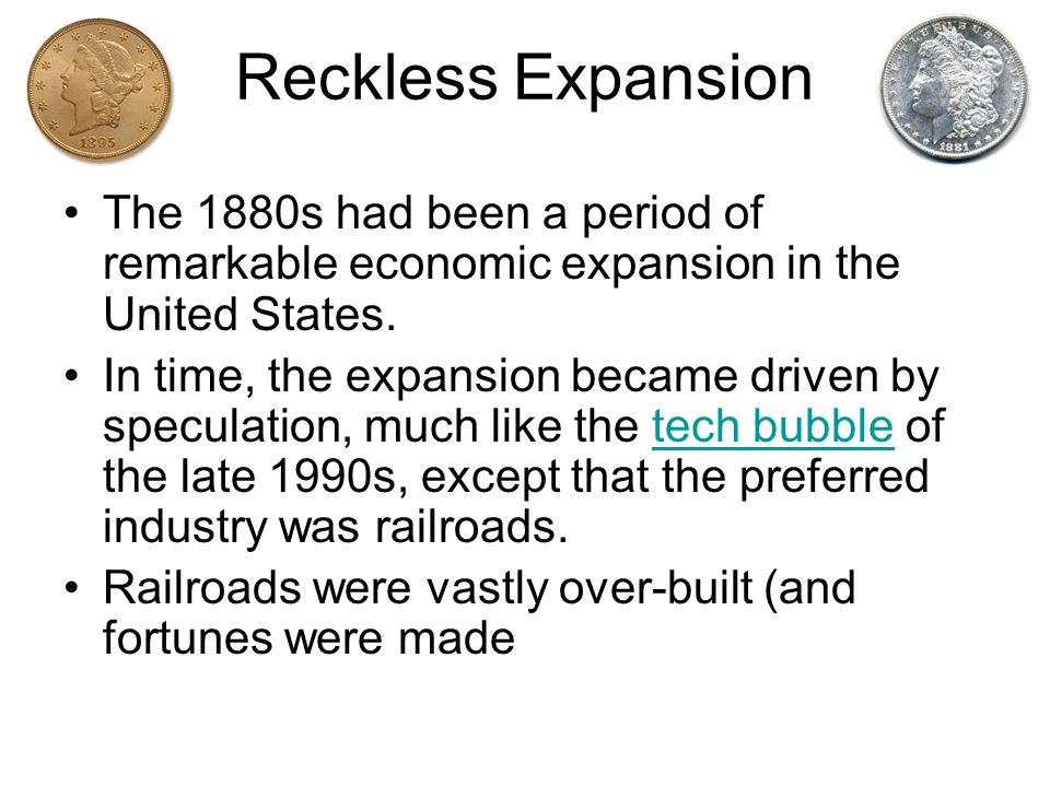 Reckless Expansion The 1880s had been a period of remarkable economic expansion in the United States.