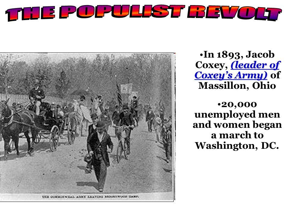 THE POPULIST REVOLTIn 1893, Jacob Coxey, (leader of Coxey's Army) of Massillon, Ohio.
