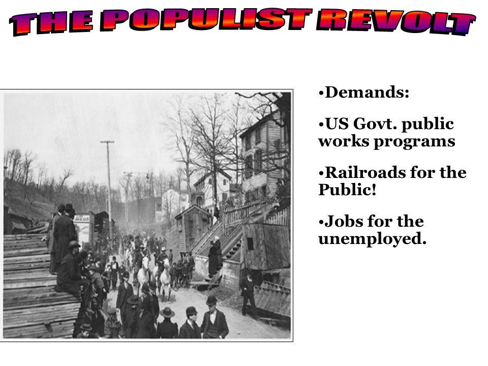 THE POPULIST REVOLT Demands: US Govt. public works programs