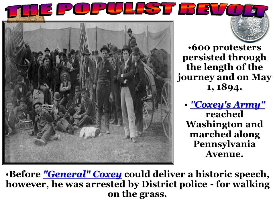THE POPULIST REVOLT600 protesters persisted through the length of the journey and on May 1, 1894.