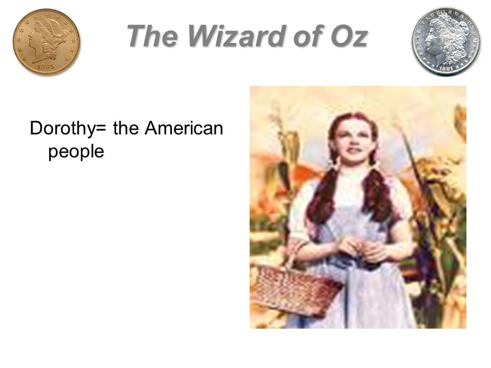 The Wizard of Oz Dorothy= the American people