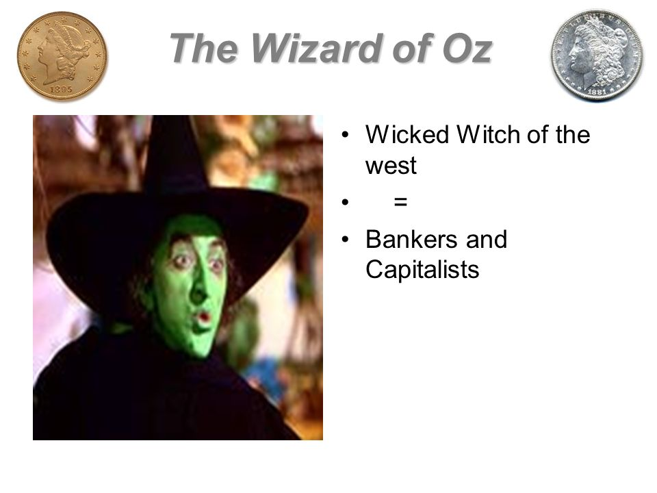 The Wizard of Oz Wicked Witch of the west = Bankers and Capitalists