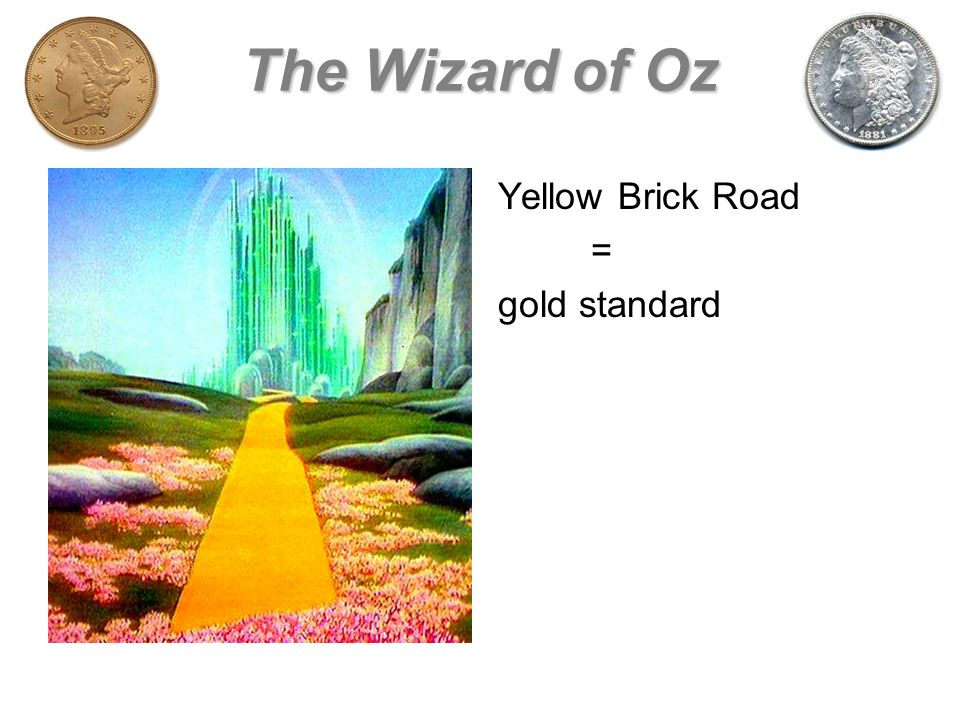 The Wizard of Oz Yellow Brick Road = gold standard