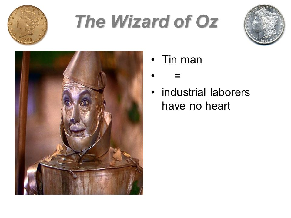 The Wizard of Oz Tin man = industrial laborers have no heart